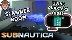 living quarters codes and scanner room subnautica let s