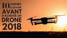 Acheter Un Drone En 2018 10 Choses A Savoir