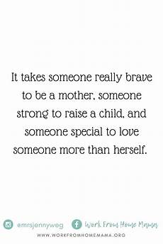it takes someone brave to it takes someone really brave to be a mother mommy