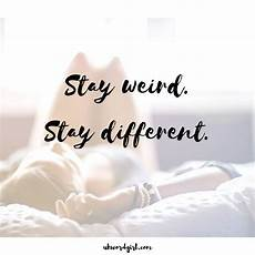 stay weird stay different quote weird different