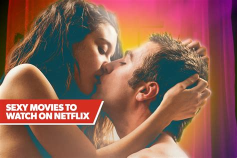Netflix Sexiest Movies Streaming