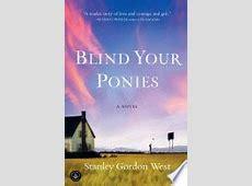 Blind Your Ponies: A Novel   Stanley Gordon West   Google