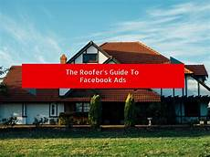 the facebook advertising guide for roofers roofing marketing pros