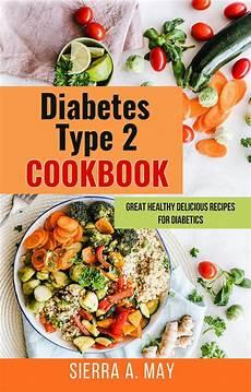 diabetes type 2 cookbook great healthy delicious recipes