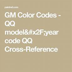 gm color codes qq year code qq cross reference