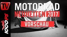 Motorrad Neuheiten 2017 Vorschau Die Ger 252 Chtek 252 Che