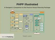 passive house planning package phpp illustrated a designer s companion to the passive