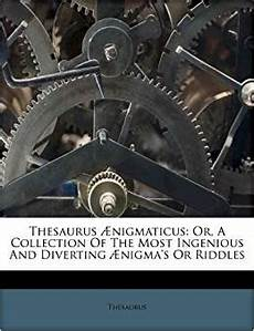 thesaurus 198 nigmaticus or a collection of the most ingenious and diverting 198 nigma s or riddles