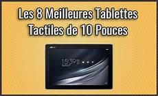 tablette 10 pouces comparatif comparatif des 8 meilleures tablettes de 10 pouces test