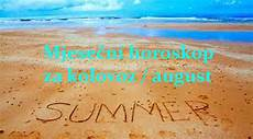 horoskop august 2017 mjesečni horoskop za kolovoz august 2017