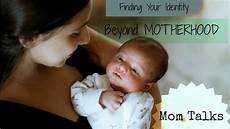 more than just a mom finding your identity finding your identity beyond motherhood can you relate
