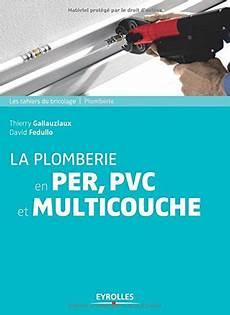 plomberie per multicouche la plomberie en per pvc et multicouche pdf de thierry