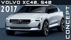 2017 Volvo Xc40 S40 Concepts Review Rendered Price Specs