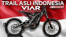 Modif Motor Trail Murah by Murah Motor Trail Listrik Asli Indonesia Viar E Cross