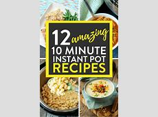 12 Amazing 10 Minute Instant Pot Recipes   The Bewitchin