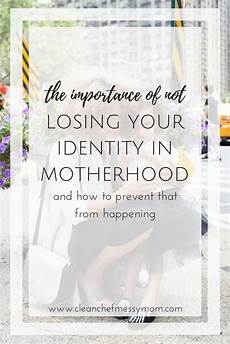 more than just a mom finding your identity don t lose your identity in motherhood cleanchefmessymom