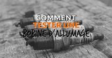Bobine D Allumage D 233 Fectueuse Comment La Tester