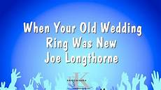 when your old wedding ring was new joe longthorne karaoke version youtube