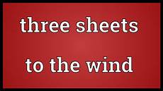 sheets to the wind three sheets to the wind meaning youtube