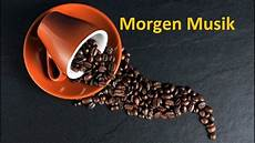 kaffee musik morgen musik f 252 r gute laune und positive