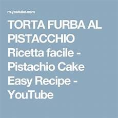 torta furba al pistacchio ricetta facile pistachio cake easy recipe viyoutube torta furba al pistacchio ricetta facile pistachio cake easy recipe youtube con immagini