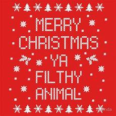 merry christmas ya filthy animal t shirt by lallinda merry christmas ya filthy animal
