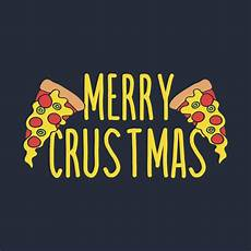 merry crustmas pizza christmas pizza t shirt teepublic