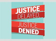 justice too long is justice denied explained
