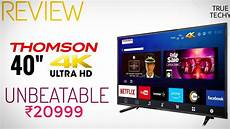 thomson 4k uhd tv 40th1000 review thomson smart 4k uhd tv