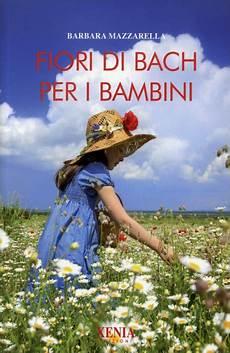 libro fiori di bach fiori di bach per i bambini libro di barbara mazzarella