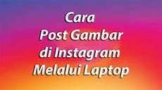 Cara Post Gambar Di Instagram Melalui Laptop Blogfaiz