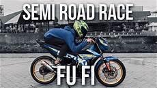 Modifikasi Satria Fu Fi by Satria Fu Fi Injeksi Modif Semi Road Race 78 Gilak