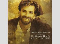 Yesterday Today Tomorrow The Greatest Hits Of Kenny Loggins Kenny Loggins Songs MP3 Files Download