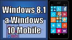 windows mobile 8 1 actualizar windows phone 8 1 a windows 10 mobile
