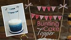 bunting cake topper tutorial youtube