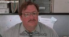 Office Space Quotes Milton by Office Space Quotes Office Space Gif Office