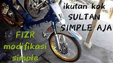 R Modif Simple by Fiz R Modif Simple 2019 9 8jt Ala Sultan No No No
