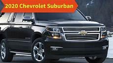 chevrolet suburban 2020 2020 chevrolet suburban redesign release date price