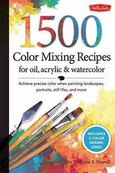 1 500 color mixing recipes for oil acrylic watercolor william f powell 9781600582837