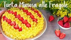 torta furba alle fragole di benedetta torta mimosa alle fragole ricetta facile fatto in casa da benedetta ricette dolcetti