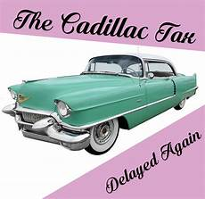 cadillac tax delayed until 2020 the cadillac tax not repealed but delayed again