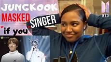Malvorlagen Lol Jungkook Jungkook Masked Singer Quot If You Quot Reaction Jungshook Lol
