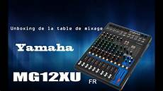 table mixage yamaha unboxing table de mixage yamaha mg12xu fr