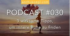 innere ruhe finden tipps podcast 030 3 wirksame tipps um innere ruhe zu finden