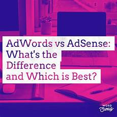 adwords adsense what s the difference and which is best ppc geeks