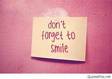 don t forget to smile my friend dont forget to smile