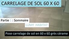 type de carrelage 89687 poser du carrelage de sol 60 x 60 pr 233 sentation du chantier 233 par 233 1 lumy 40