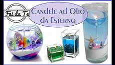 come creare le candele candele ad olio per esterni fai da te diy candle