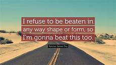 ronnie dio quote i refuse to be beaten in any way shape or form so i m gonna beat this