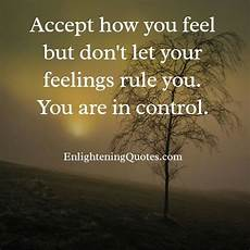 don t let your feelings rule you enlightening quotes
